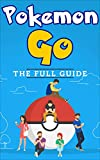 Pokemon Go: The Full Pokemon Go Guide (The Ultimate Game Guide)