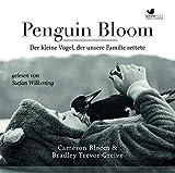 Penguin Bloom: Der kleine Vogel, der unsere Familie rettete. Gelesen von Lisa Wagner und Stefan Wilkening.Ungekürzte H�