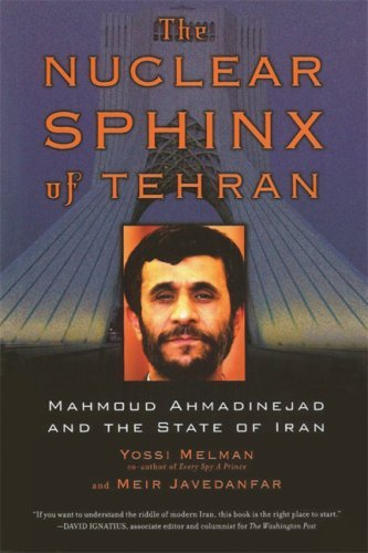 Nuclear Sphinx of Tehran: Mahmoud Ahmadinejad and the State of Iran by Yossi Melman (2007-04-30)