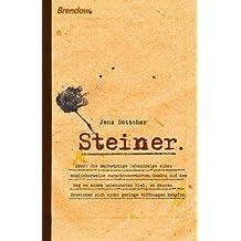 Steiner oder: Die merkwürdige Lebensreise eines möglicherweise zurechtverrückten Gemüts auf dem Weg zu einem unbekannten Ziel, an dessen Erreichen sich nicht geringe Hoffnungen knüpfen.