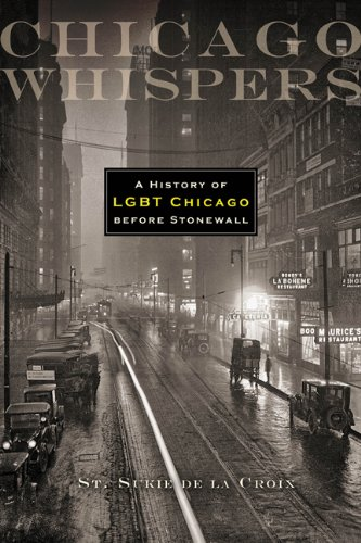 Chicago Whispers: A History of LGBT Chicago before Stonewall (English Edition)