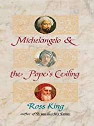 Michelangelo & the Pope's Ceiling (Basic) by Ross King (2003-05-06)