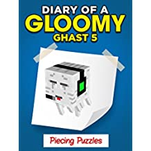 "MINECRAFT: Diary of a Minecraft Gloomy Ghast - Piecing Puzzles ""Book 5"" (Unofficial Minecraft Book) (English Edition)"