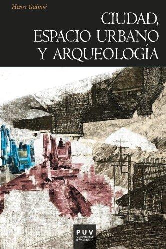 Ciudad, espacio urbano y arqueología: La fábrica urbana (Història)