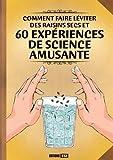 Comment faire léviter des raisins secs et 60 expériences de science amusante