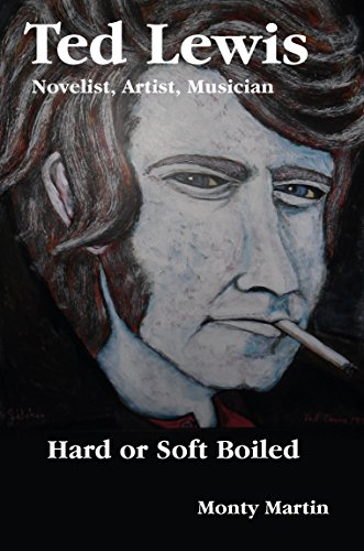 Ted Lewis: Novelist, Artist, Musician Hard or Soft Boiled