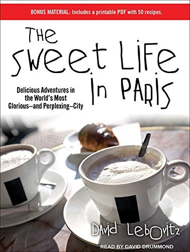 The Sweet Life in Paris: Delicious Adventures in the World's Most Glorious---and Perplexing---City by David Lebovitz (2012-06-29)