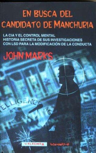 En busca del candidato de Manchuria: La CIA y el control mental. Historia secreta de sus investigaciones con LSD para la modificación de la conducta (Intempestivas)