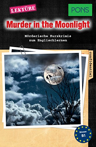 PONS Kurzkrimis: Murder in the Moonlight: Mörderische Kurzkrimis zum Englischlernen (B1) (PONS Mörderische Kurzkrimis Book 7) (English Edition)