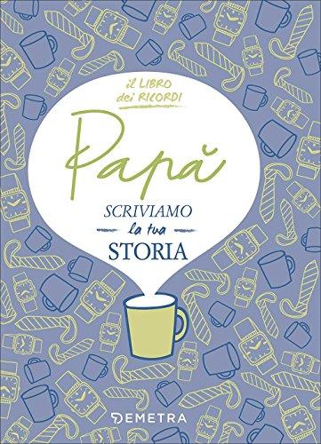 Papà, scriviamo la tua storia por Paola Gerevini