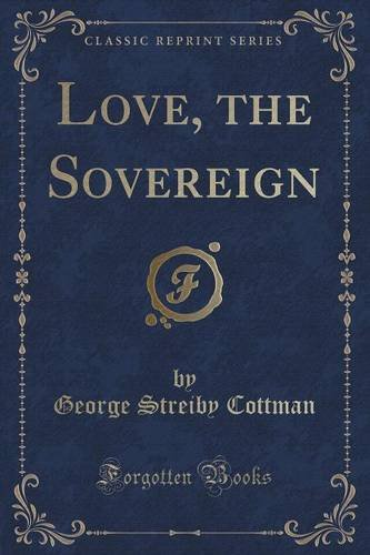 Love, the Sovereign (Classic Reprint)
