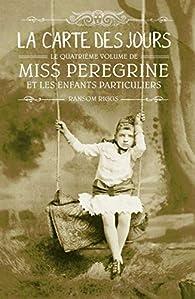 Miss Peregrine et les enfants particuliers, tome 4 : La carte des jours par Ransom Riggs
