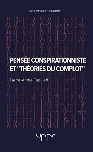 Pensée conspirationniste et « théories du complot » par Pierre-André Taguieff