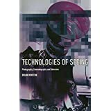 Technologies of Seeing: Photography, Cinema and Television: Photography, Cinematography and Television