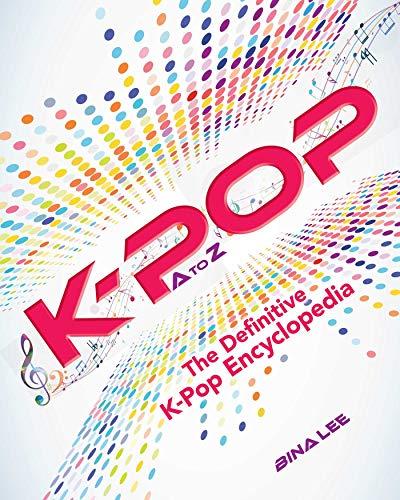 K-POP A To Z: The Definitive K-Pop Encyclopedia por Bina Lee