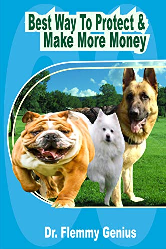 Best Way To Protect & Make More Money (Make Profit On Healthy Dog Book 1) (English Edition) -