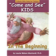 In the Beginning: Catholic Bible Study for Children (Come and See Kids)