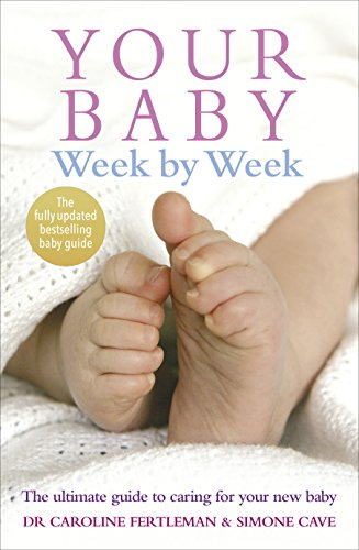 Your Baby Week By Week: The ultimate guide to caring for your new baby – FULLY UPDATED JUNE 2018 por Dr Caroline Fertleman