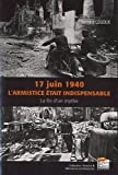 17 juin 1940, l'armistice était inévitable ? : La fin d'un mythe