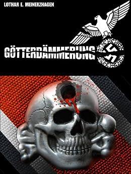 Götterdämmerung - Der Spionagethriller aus dem Zweiten Weltkrieg von [Meinerzhagen, Lothar]