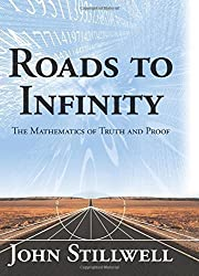 Roads to Infinity: The Mathematics of Truth and Proof by John C. Stillwell (2010-07-13)