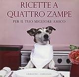 Scarica Libro Ricette a quattro zampe Per il tuo migliore amico Ediz illustrata (PDF,EPUB,MOBI) Online Italiano Gratis