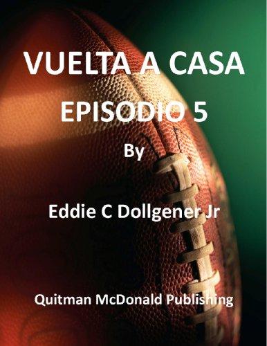 VUELTA A CASA – EPISODIO 5 por Eddie C Dollgener Jr