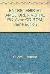 ENTRETENIR ET AMELIORER VOTRE PC. Avec CD-ROM, 8ème édition