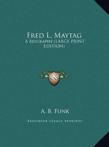 fred-l-maytag-a-biography-large-print-edition