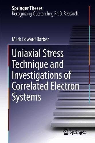 Uniaxial Stress Technique and Investigations of Correlated Electron Systems (Springer Theses)