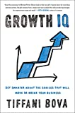 Growth IQ: Get Smarter About the Choices That Will Make or Break Your Business