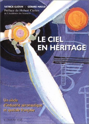 Le Ciel en héritage : Un siècle d'industrie aéronautique et spaciale française de Patrick Guérin (31 janvier 2002) Relié