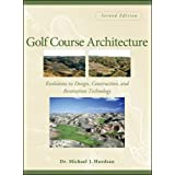 Golf Course Architecture: Evolutions in Design, Construction, and Restoration Technology by Michael J. Hurdzan (2005-08-25)