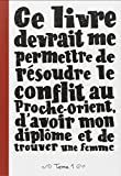 Telecharger Livres Ce Livre Devrait Me Permettre de Resoudre le Conflit au Proche Orient d Avoir Mon Diplome et de Trouver une femme (PDF,EPUB,MOBI) gratuits en Francaise