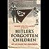 Hitler's Forgotten Children: My Life Inside the Lebensborn