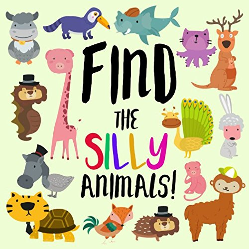 Find the Silly Animals!: A Funny Where's Wally Style Book for 2-5 Year Olds por Search and Find Books