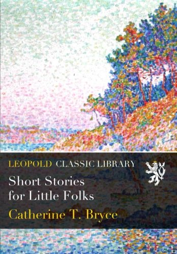 Short Stories for Little Folks por Catherine T. Bryce