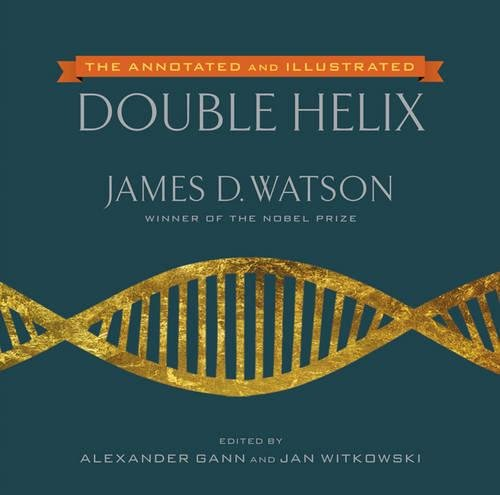 The Annotated and Illustrated Double Helix (D James Watson)
