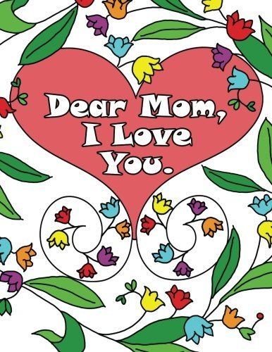 Dear Mom, I Love You: A coloring book gift letter from daughters or sons for kids or mothers to color by Anna Winky (2015-11-30)