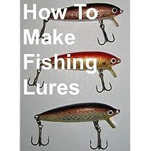 How To Make Fishing Lures, Homemade Fishing Lures (English Edition)