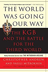 The World Was Going Our Way: The KGB and the Battle for the Third World - Newly Revealed Secrets from the Mitrokhin Archive