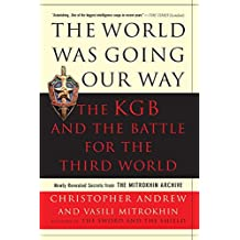 The World Was Going Our Way: The KGB and the Battle for the the Third World: Newly Revealed Secrets from the Mitrokhin Archive: The KGB and the Battle ... Revealed Secrets from the Mitrokhin Archive