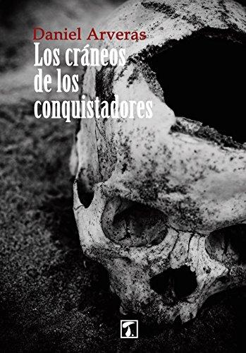 Los cráneos de los conquistadores (RESERVA nº 5) por Daniel Arveras