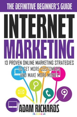 internet-marketing-the-definitive-beginners-guide-13-proven-online-marketing-strategies-to-get-more-