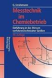 Messtechnik im Chemiebetrieb: Einführung in das Messen verfahrenstechnischer Größen - Günther Strohrmann