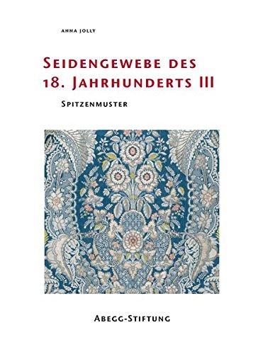 Seidengewebe des 18. Jahrhunderts III: Spitzenmuster (Abegg-Stiftung Sammlungskataloge)