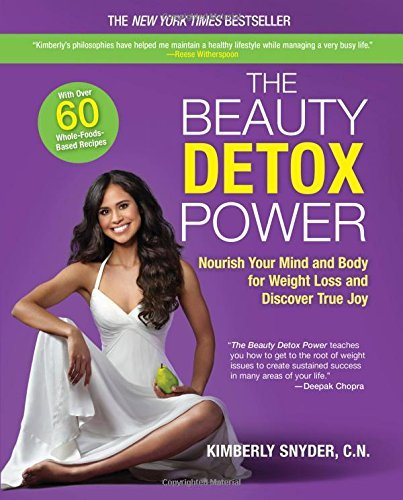 The Beauty Detox Power: Nourish Your Mind and Body for Weight Loss and Discover True Joy by Snyder, Kimberly (March 31, 2015) Paperback