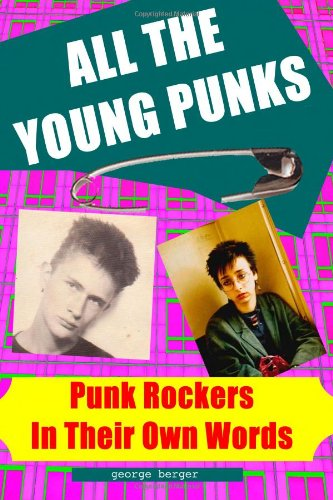 All The Young Punks: Punk Rockers In Their Own Words: Volume 1