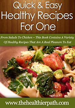 Healthy Recipes For One: From Salads To Chicken-This Book Contains A Variety Of Healthy Recipes That Are A Real Pleasure To Eat. (Quick & Easy Recipes) (English Edition) von [Miller, Mary]