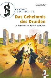 Das Geheimnis des Druiden: Ein Ratekrimi aus der Zeit der Kelten (Tatort Geschichte)